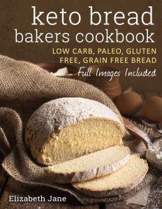 Keto Bread Bakers Cookbook by Elizabeth Jane