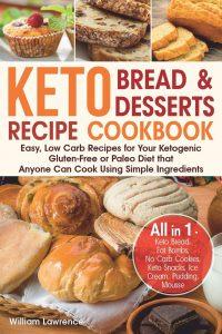 Keto Bread and Keto Desserts Recipe Cookbook by William Lawrence