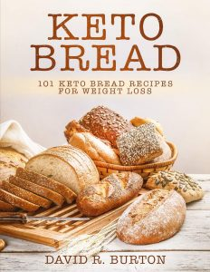 Keto Bread by David R. Burton