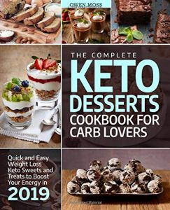 The Complete Keto Desserts Cookbook for Carb Lovers by Owen Moss